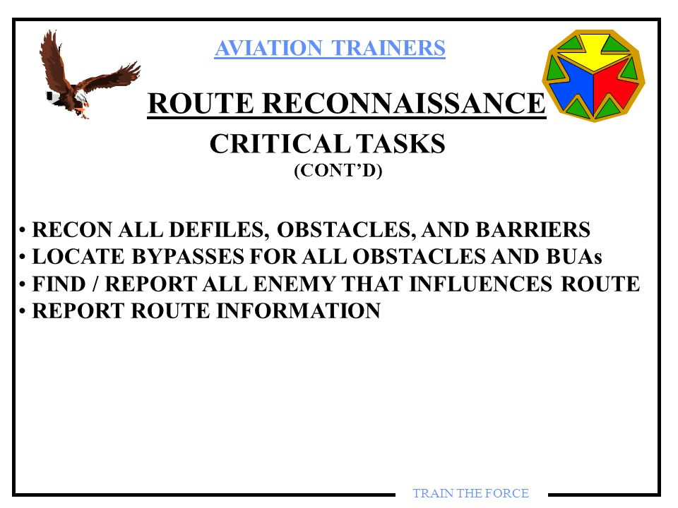 AVIATION TRAINERS TRAIN THE FORCE ROUTE RECONNAISSANCE CRITICAL TASKS RECON ALL DEFILES, OBSTACLES, AND BARRIERS LOCATE BYPASSES FOR ALL OBSTACLES AND