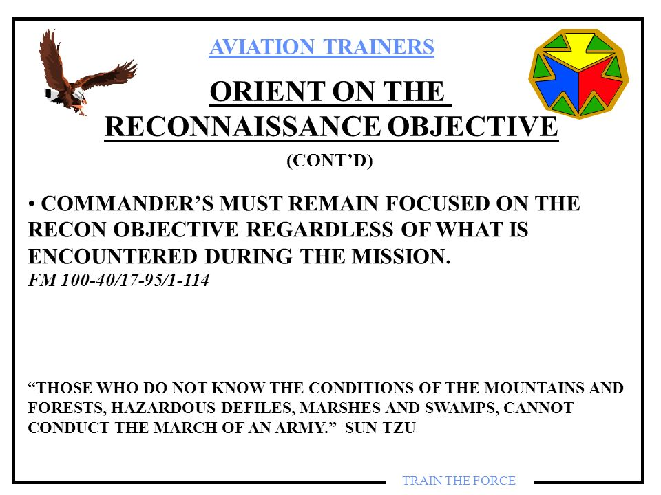 AVIATION TRAINERS TRAIN THE FORCE ORIENT ON THE RECONNAISSANCE OBJECTIVE COMMANDERS MUST REMAIN FOCUSED ON THE RECON OBJECTIVE REGARDLESS OF WHAT IS E