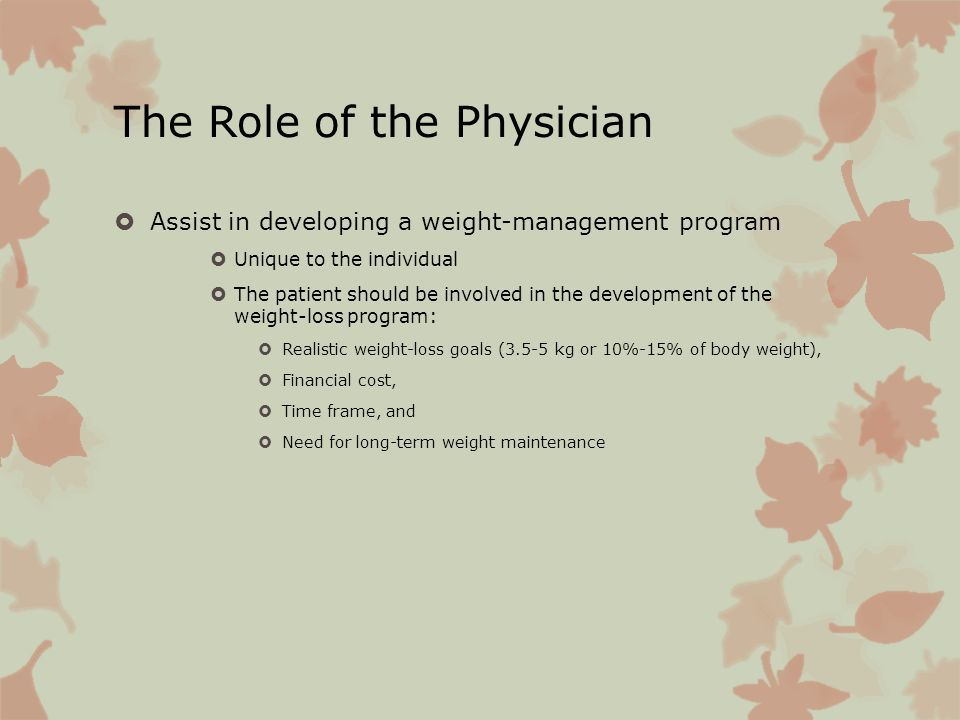 The Role of the Physician Assist in developing a weight-management program Unique to the individual The patient should be involved in the development