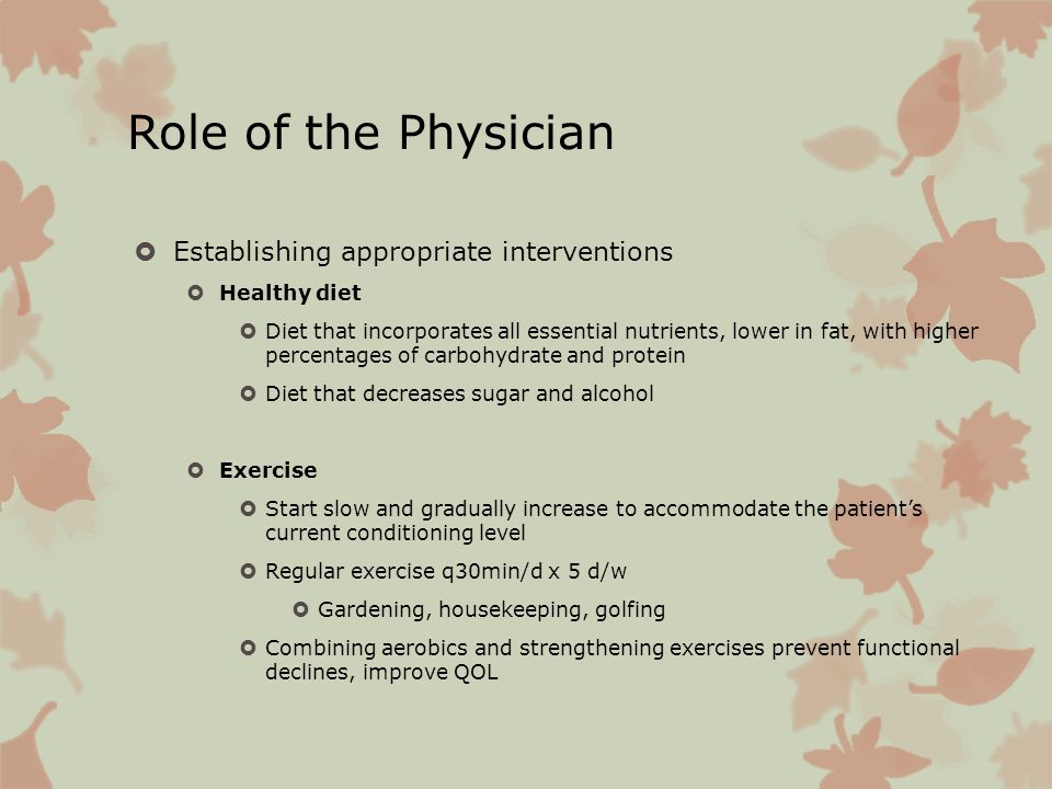 Role of the Physician Establishing appropriate interventions Healthy diet Diet that incorporates all essential nutrients, lower in fat, with higher pe