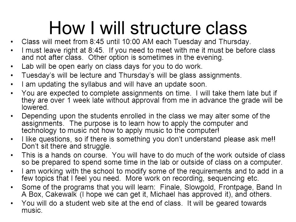 How I will structure class Class will meet from 8:45 until 10:00 AM each Tuesday and Thursday.