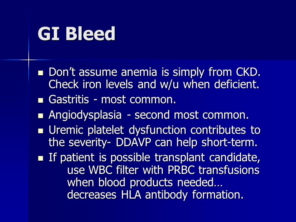 GI Bleed Dont assume anemia is simply from CKD.Check iron levels and w/u when deficient.