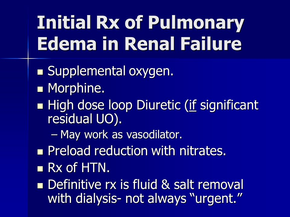 Initial Rx of Pulmonary Edema in Renal Failure Supplemental oxygen.