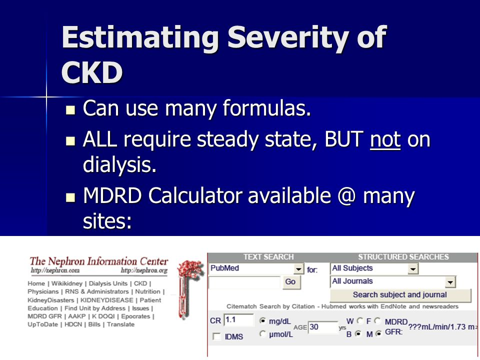 Estimating Severity of CKD Can use many formulas.Can use many formulas.