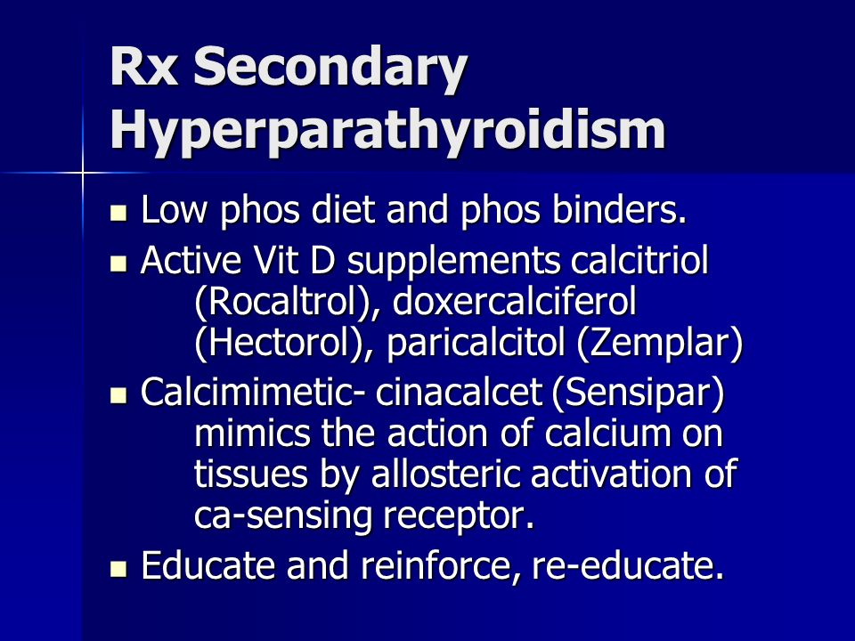 Rx Secondary Hyperparathyroidism Low phos diet and phos binders.