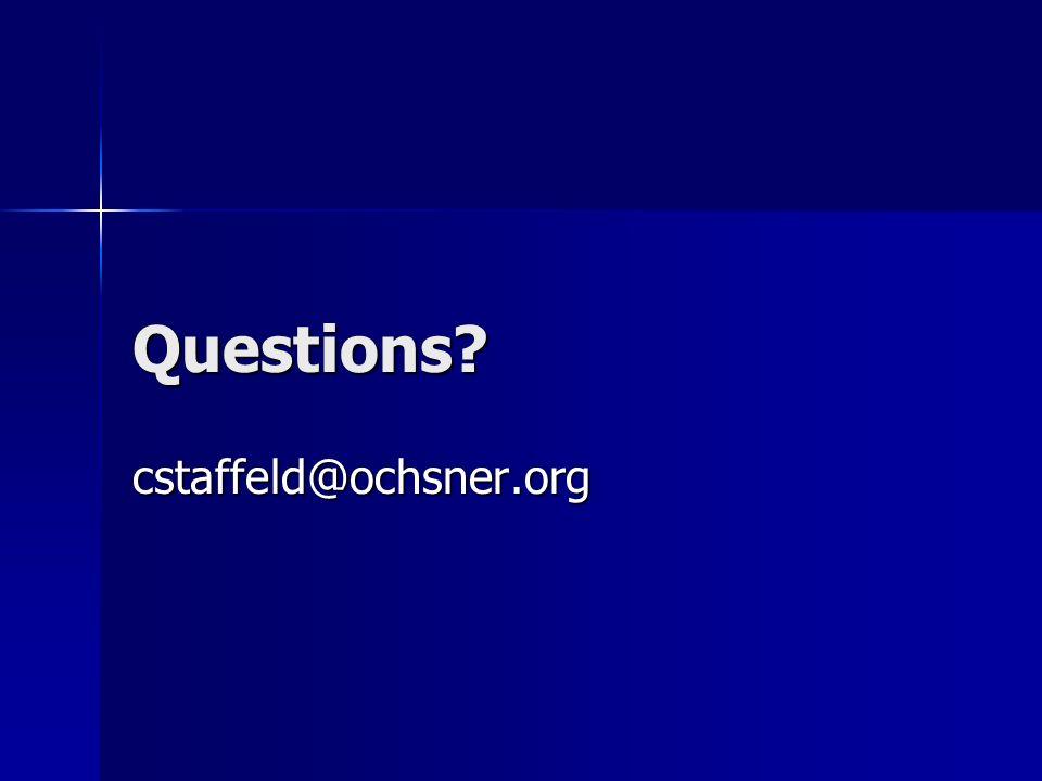 Questions? cstaffeld@ochsner.org