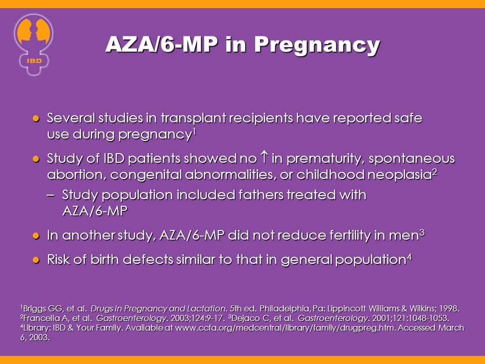 AZA/6-MP in Pregnancy Several studies in transplant recipients have reported safe use during pregnancy 1 Several studies in transplant recipients have