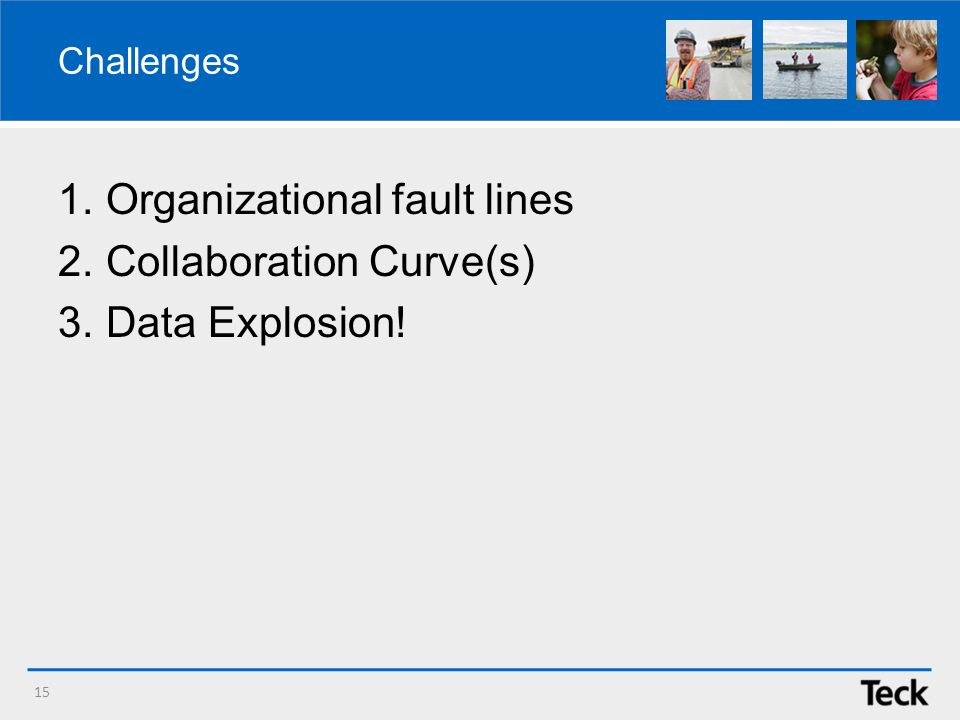 Challenges 1.Organizational fault lines 2.Collaboration Curve(s) 3.Data Explosion! 15