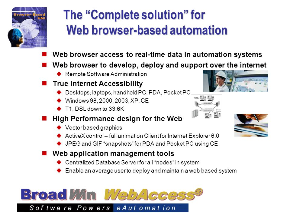 WebAccess ® BroadWin The Complete solution for Web browser-based automation Web browser access to real-time data in automation systems Web browser to