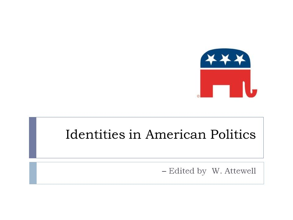 Identities in American Politics – Edited by W. Attewell