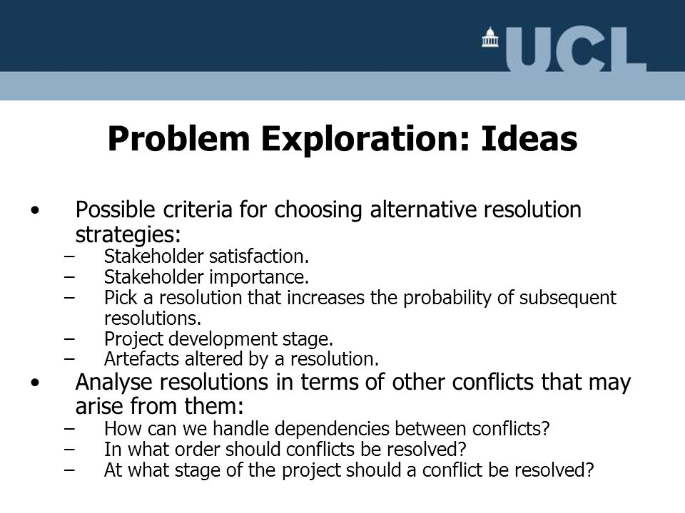 Possible criteria for choosing alternative resolution strategies: –Stakeholder satisfaction. –Stakeholder importance. –Pick a resolution that increase