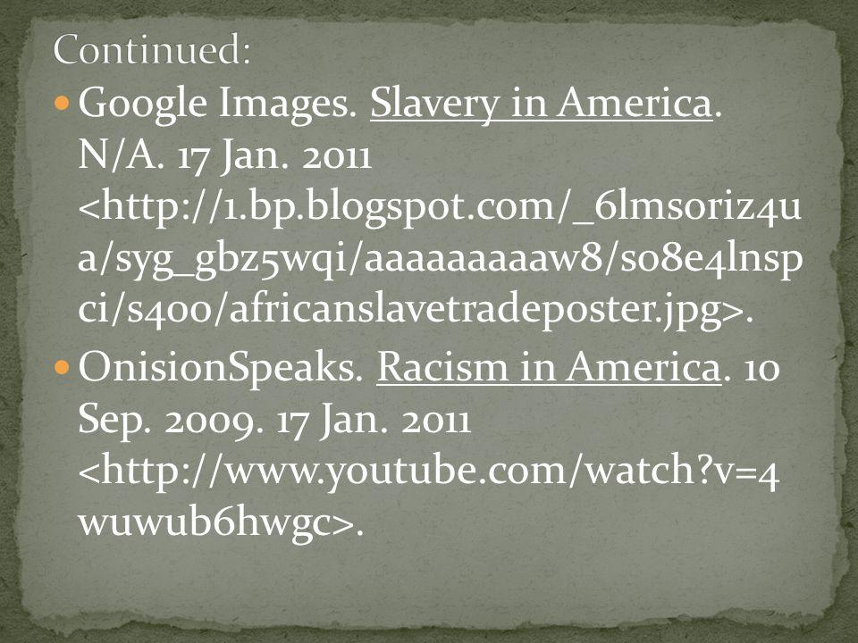 Google Images. Harriet Tubman 3. 1997- 2010. 17 Jan. 2011. Google Images. Africa – Slavery. N/A. 17 Jan. 2011.