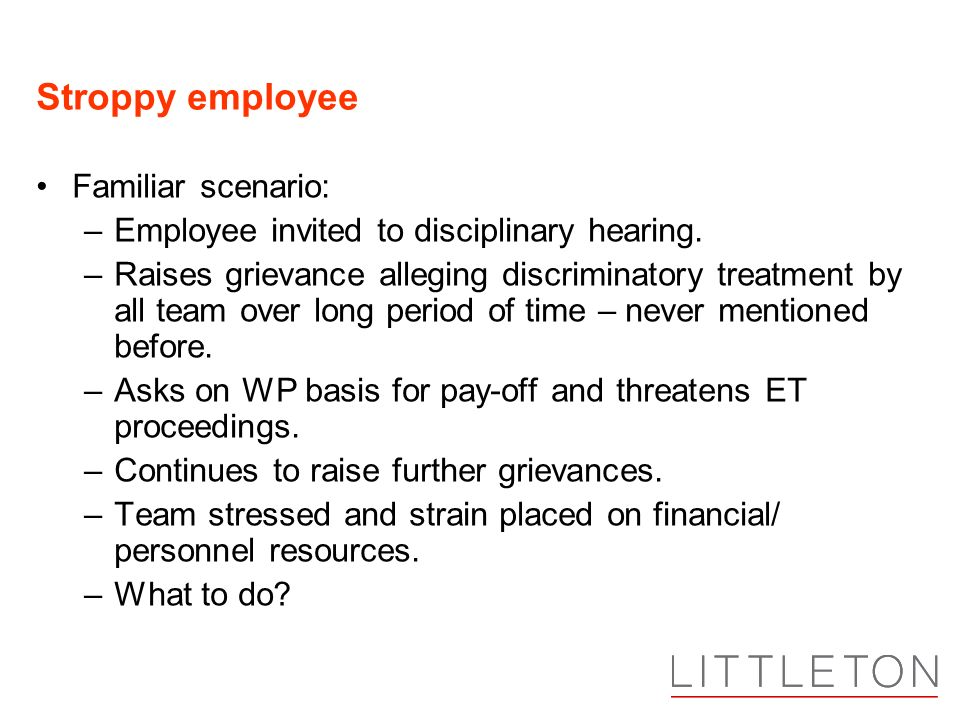 Stroppy employee Familiar scenario: –Employee invited to disciplinary hearing.