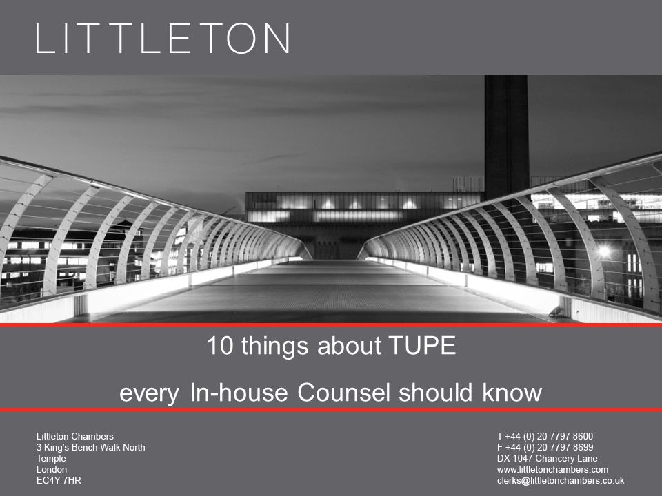 MARTIN PALMER mpalmer@littletonchambers.co.uk 16 th May 2011 10 things every In-House Counsel should know about TUPE
