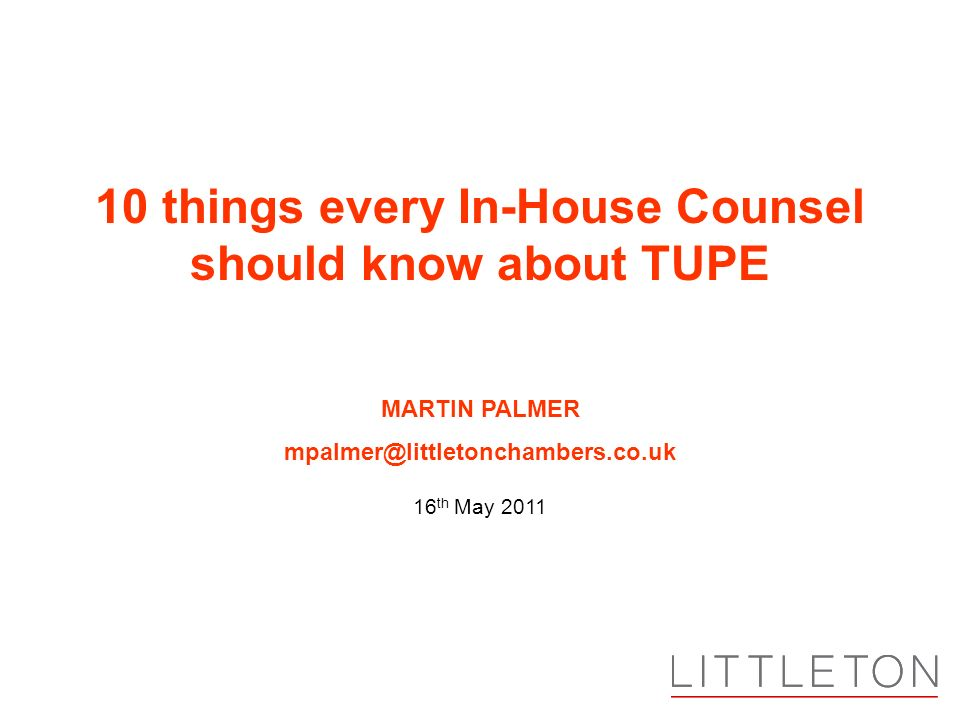 MARTIN PALMER 16 th May things every In-House Counsel should know about TUPE