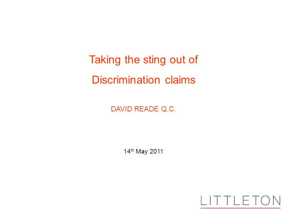 DAVID READE Q.C. 14 th May 2011 Taking the sting out of Discrimination claims