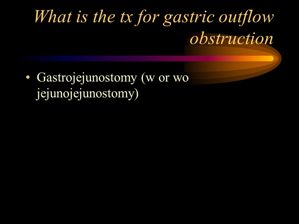 What is the tx for gastric outflow obstruction Gastrojejunostomy (w or wo jejunojejunostomy)
