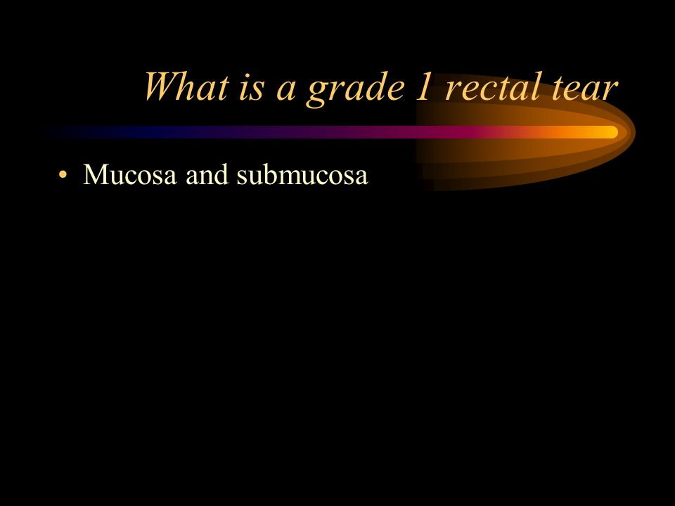 What is a grade 1 rectal tear Mucosa and submucosa