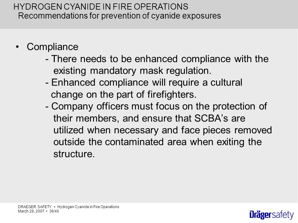 HYDROGEN CYANIDE IN FIRE OPERATIONS Recommendations for prevention of cyanide exposures Compliance - There needs to be enhanced compliance with the ex