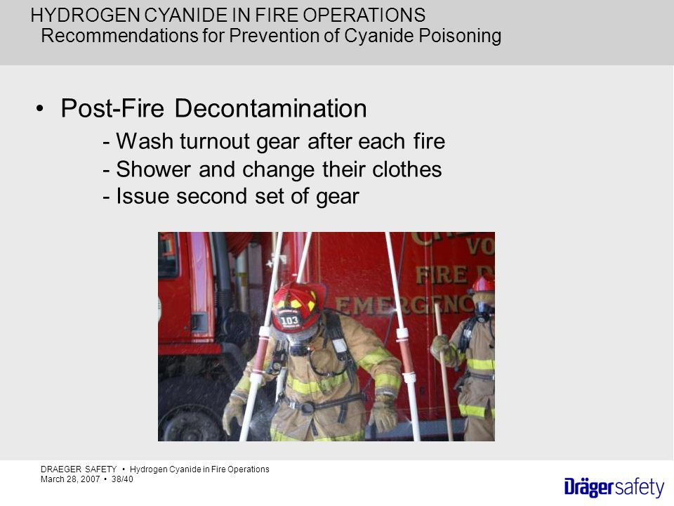 HYDROGEN CYANIDE IN FIRE OPERATIONS Recommendations for Prevention of Cyanide Poisoning Post-Fire Decontamination - Wash turnout gear after each fire