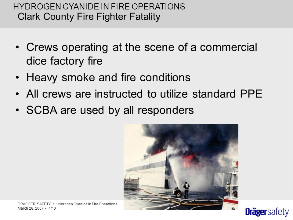 HYDROGEN CYANIDE IN FIRE OPERATIONS Clark County Fire Fighter Fatality Crews operating at the scene of a commercial dice factory fire Heavy smoke and