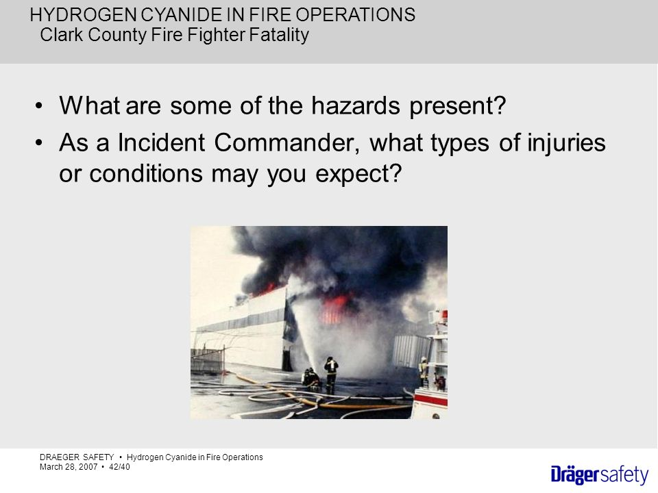 HYDROGEN CYANIDE IN FIRE OPERATIONS Clark County Fire Fighter Fatality What are some of the hazards present? As a Incident Commander, what types of in