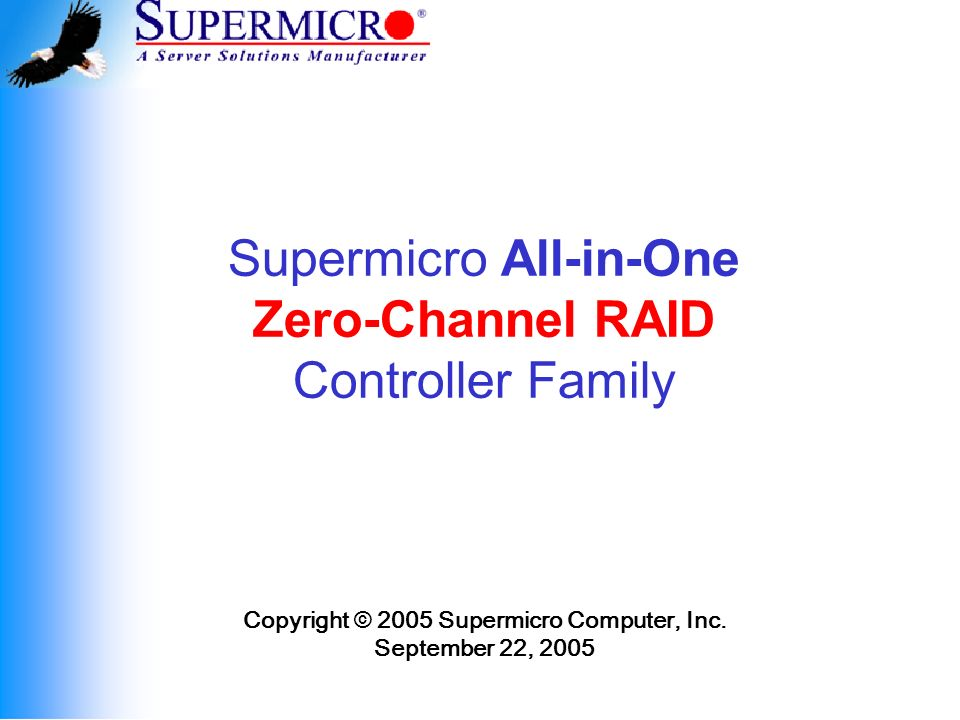 Supermicro All-in-One Zero-Channel RAID Controller Family Copyright © 2005 Supermicro Computer, Inc.