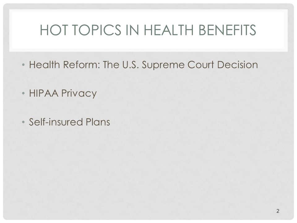 HOT TOPICS IN HEALTH BENEFITS Health Reform: The U.S.