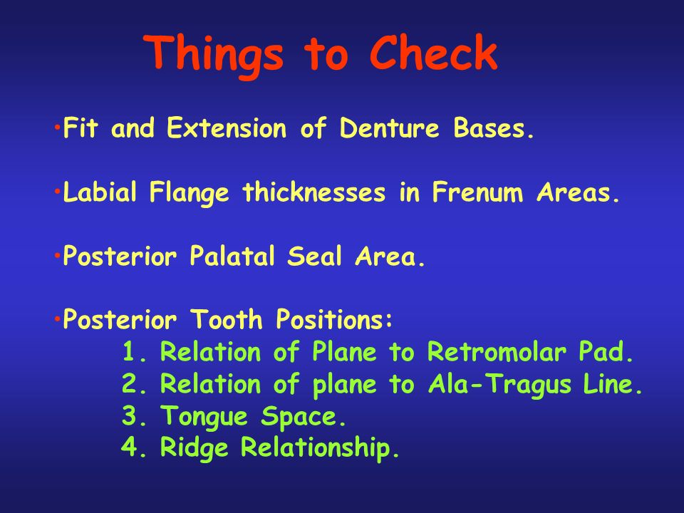 Things to Check Fit and Extension of Denture Bases.
