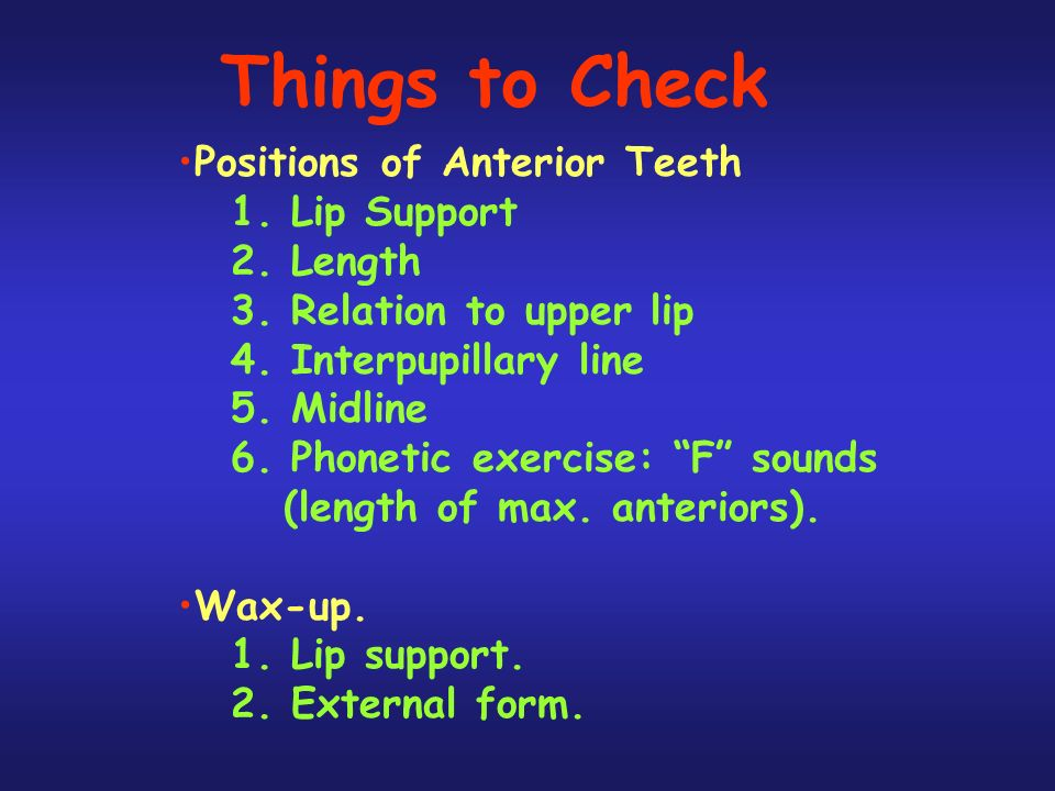 Things to Check Positions of Anterior Teeth 1.Lip Support 2.