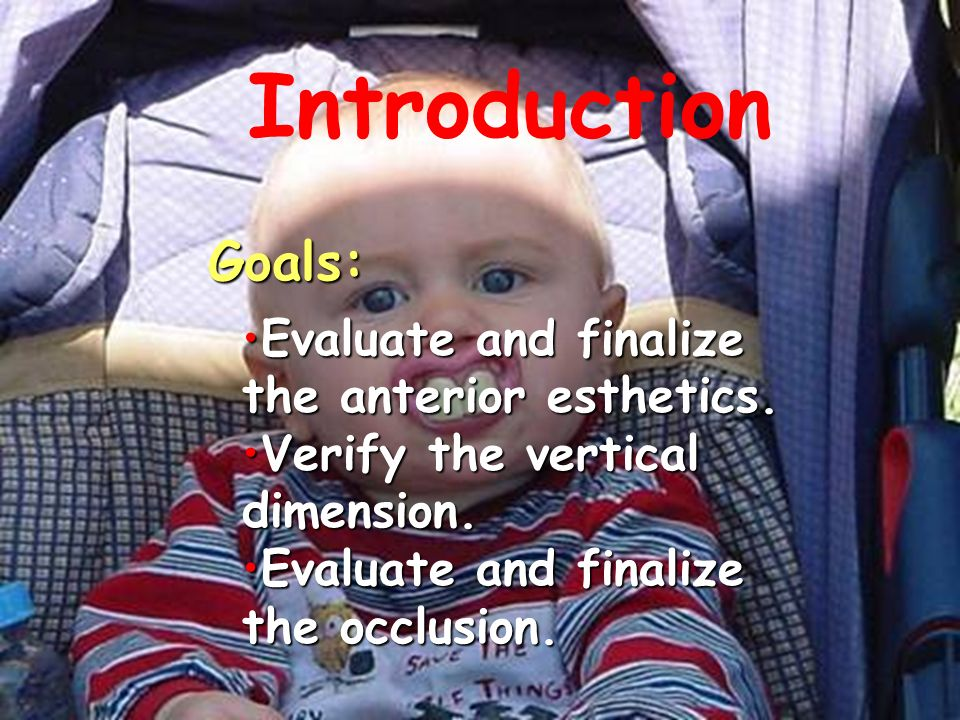 Introduction Goals: Evaluate and finalizeEvaluate and finalize the anterior esthetics.