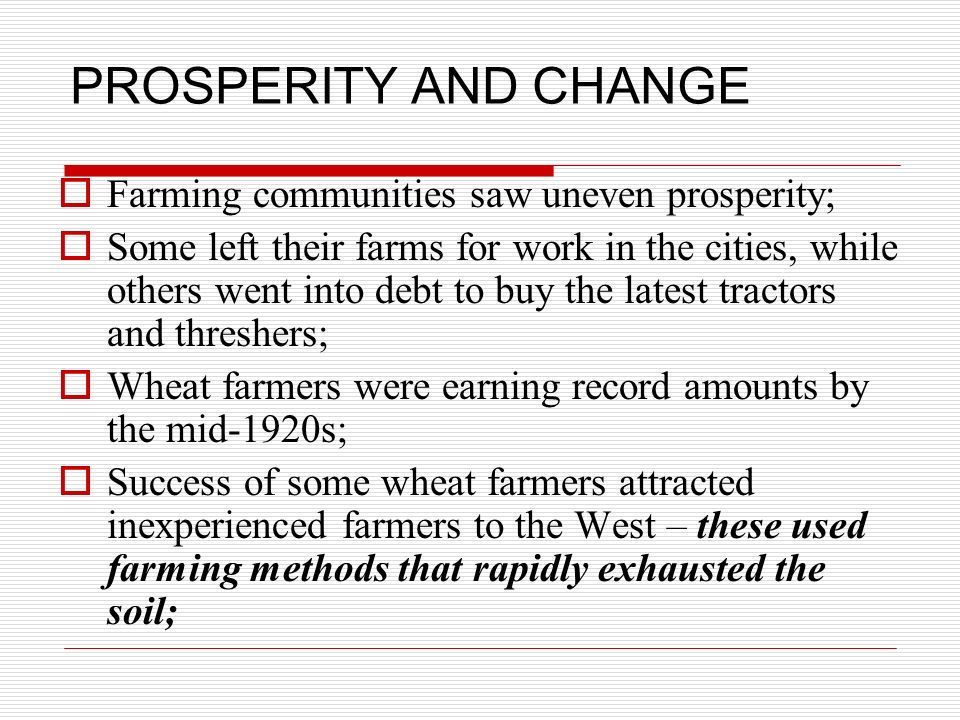 PROSPERITY AND CHANGE Farming communities saw uneven prosperity; Some left their farms for work in the cities, while others went into debt to buy the