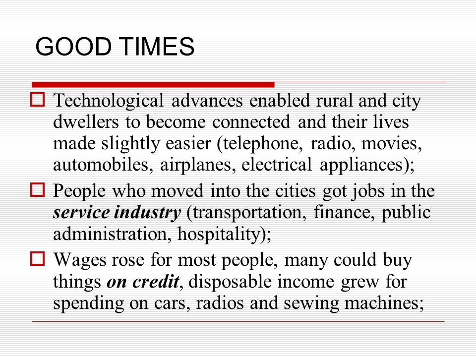 GOOD TIMES Technological advances enabled rural and city dwellers to become connected and their lives made slightly easier (telephone, radio, movies,