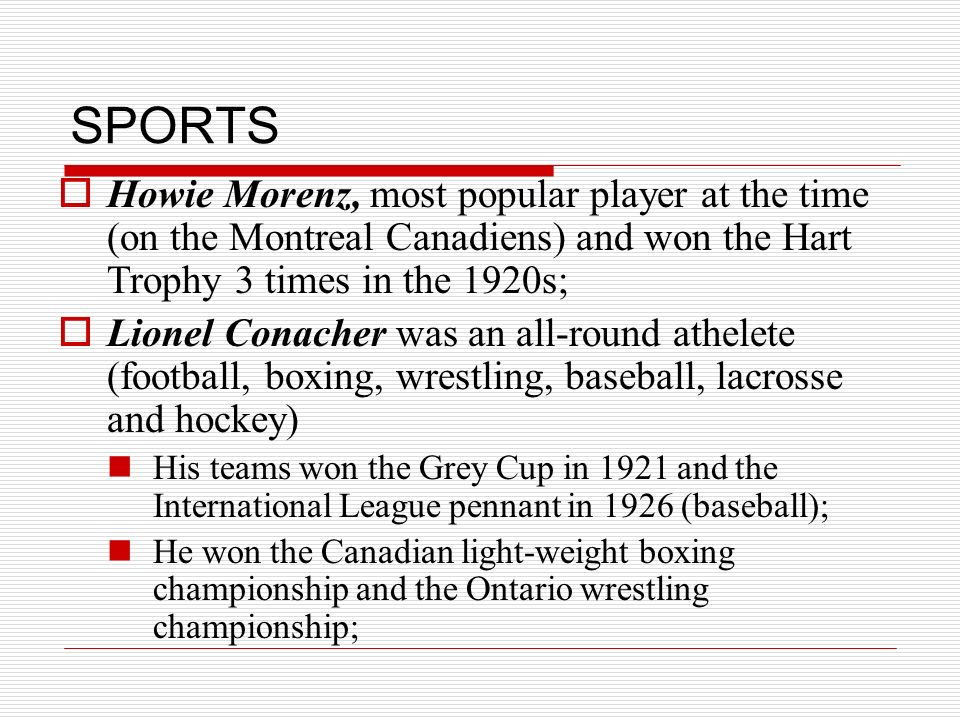 SPORTS Howie Morenz, most popular player at the time (on the Montreal Canadiens) and won the Hart Trophy 3 times in the 1920s; Lionel Conacher was an