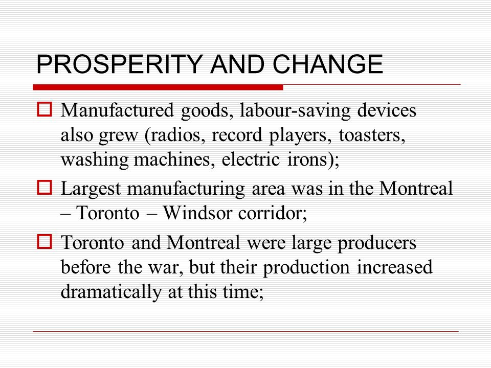 PROSPERITY AND CHANGE Manufactured goods, labour-saving devices also grew (radios, record players, toasters, washing machines, electric irons); Larges