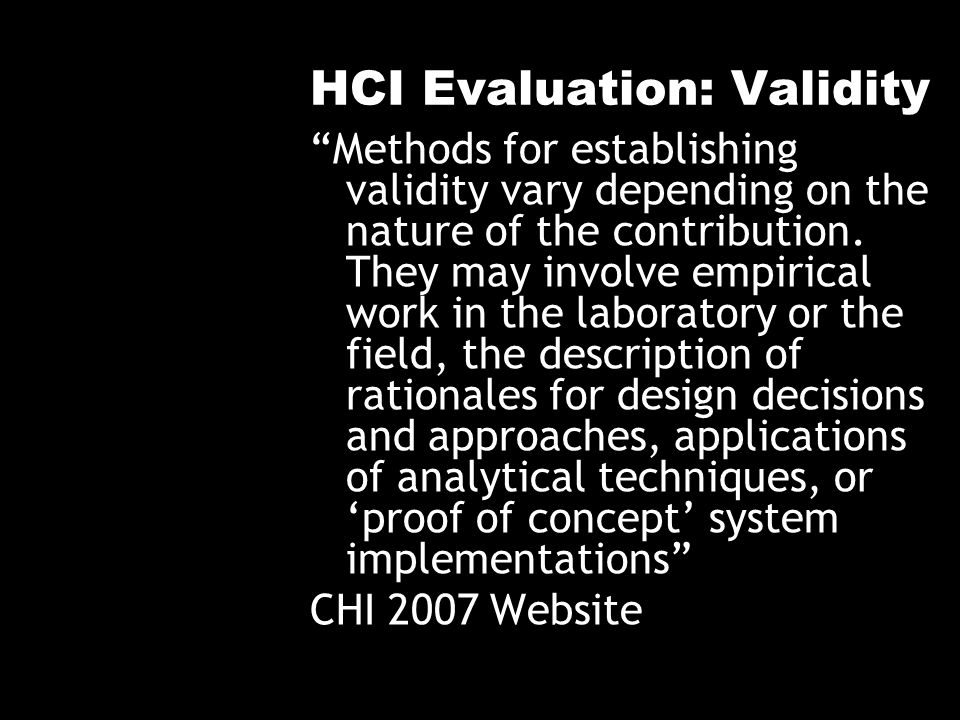 HCI Evaluation: Validity Methods for establishing validity vary depending on the nature of the contribution.