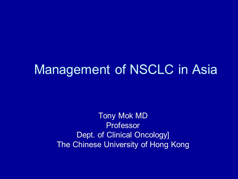 Asia Perspectives in NSCLC Asian perspective in epidemiology and oncogenic drivers Asian perspective in drug metabolism Asian perspective in medical practice and clinical research