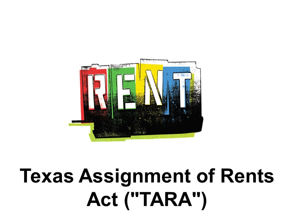 Texas Assignment of Rents Act ( TARA )