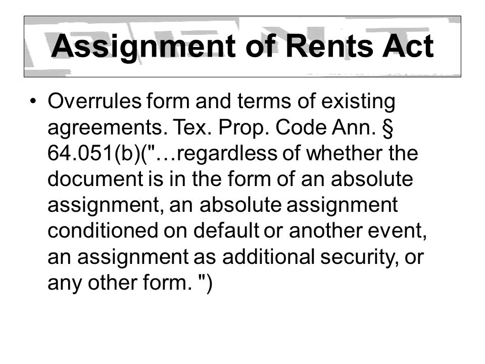 Assignment of Rents Act Overrules form and terms of existing agreements. Tex. Prop. Code Ann. § 64.051(b)(