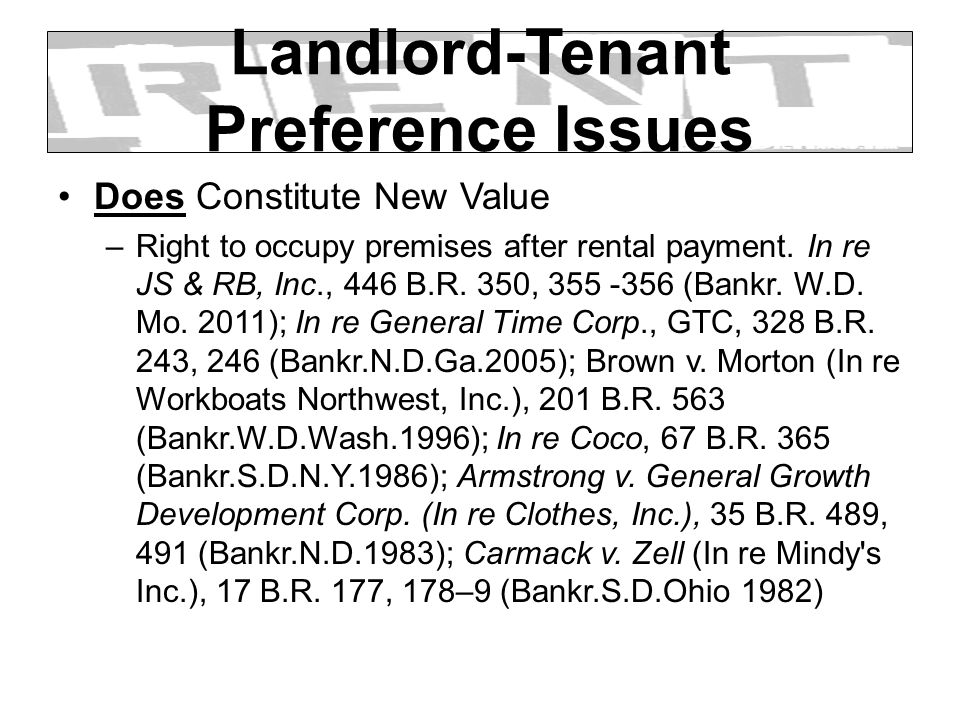 Landlord-Tenant Preference Issues Does Constitute New Value –Right to occupy premises after rental payment. In re JS & RB, Inc., 446 B.R. 350, 355 -35