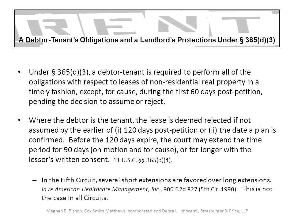 Under § 365(d)(3), a debtor-tenant is required to perform all of the obligations with respect to leases of non-residential real property in a timely fashion, except, for cause, during the first 60 days post-petition, pending the decision to assume or reject.