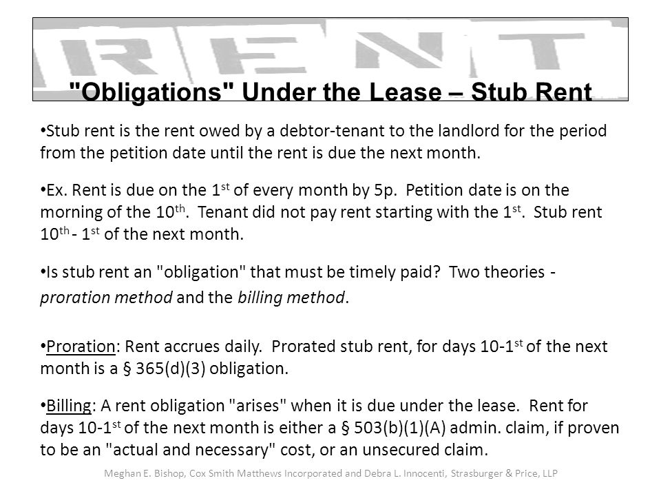 Stub rent is the rent owed by a debtor-tenant to the landlord for the period from the petition date until the rent is due the next month. Ex. Rent is