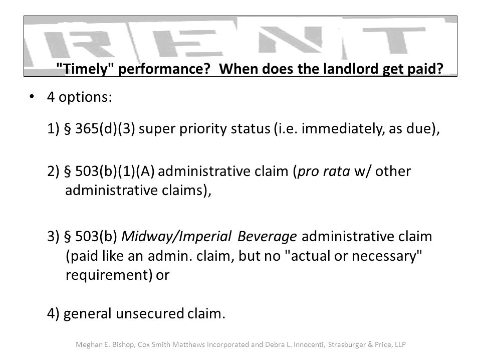 4 options: 1) § 365(d)(3) super priority status (i.e. immediately, as due), 2) § 503(b)(1)(A) administrative claim (pro rata w/ other administrative c