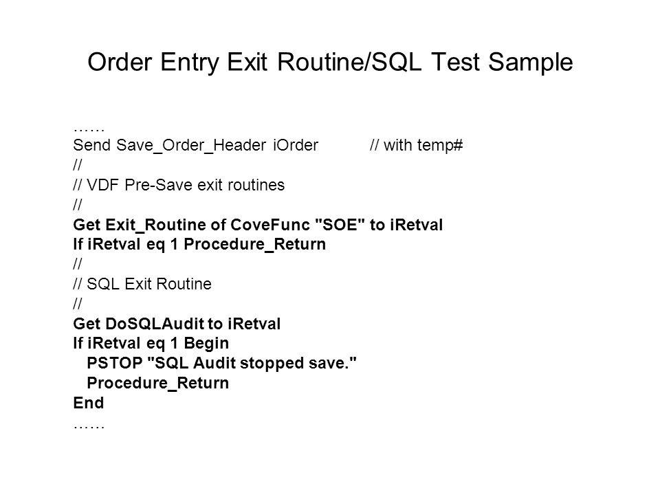 Order Entry Exit Routine/SQL Test Sample …… Send Save_Order_Header iOrder // with temp# // // VDF Pre-Save exit routines // Get Exit_Routine of CoveFu