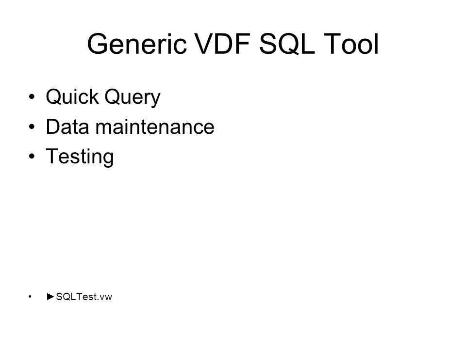 Generic VDF SQL Tool Quick Query Data maintenance Testing SQLTest.vw