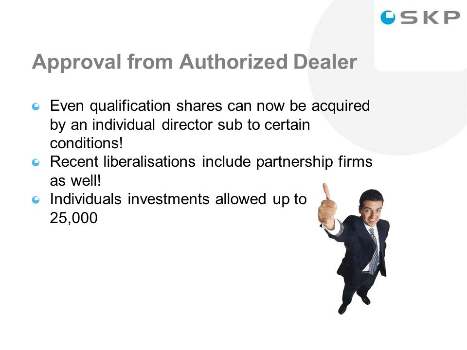 15 Approval from Authorized Dealer Even qualification shares can now be acquired by an individual director sub to certain conditions.