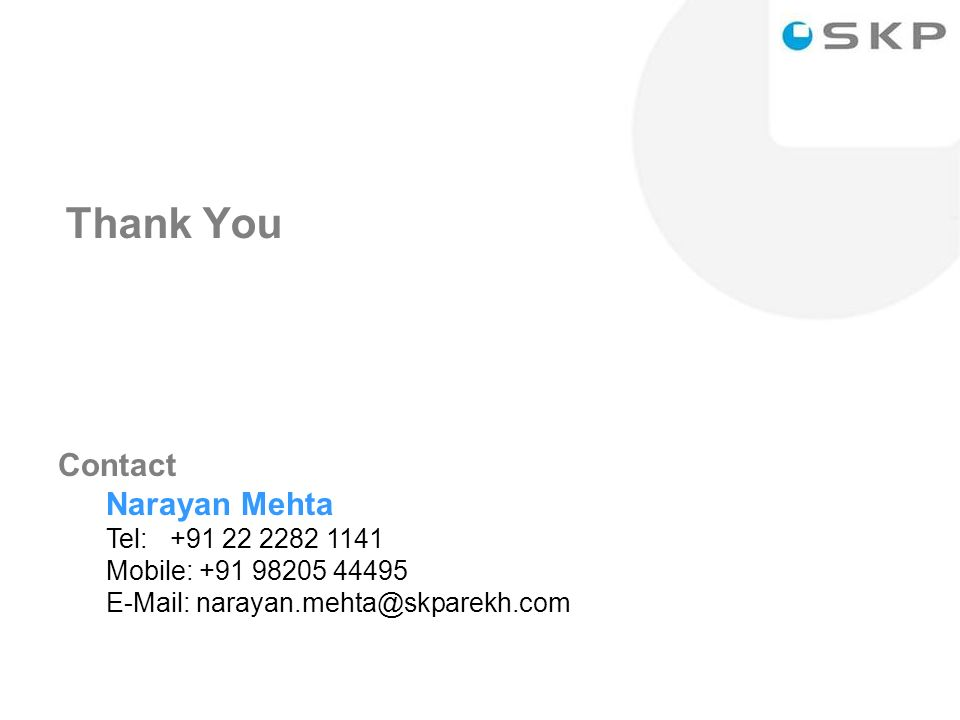 42 Contact Narayan Mehta Tel: +91 22 2282 1141 Mobile: +91 98205 44495 E-Mail: narayan.mehta@skparekh.com Thank You