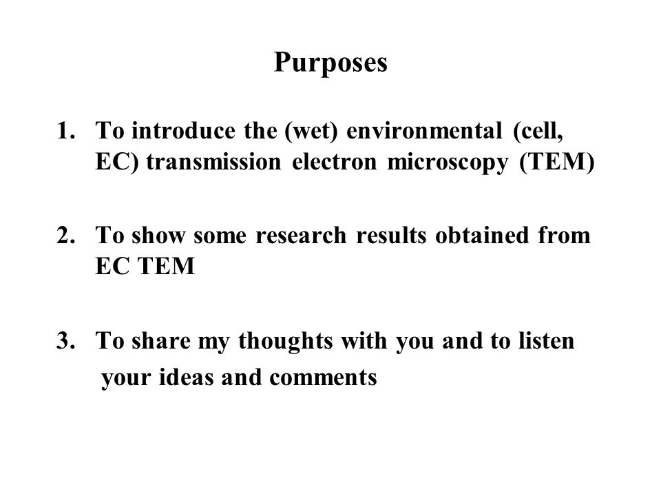 Purposes 1.To introduce the (wet) environmental (cell, EC) transmission electron microscopy (TEM) 2.To show some research results obtained from EC TEM