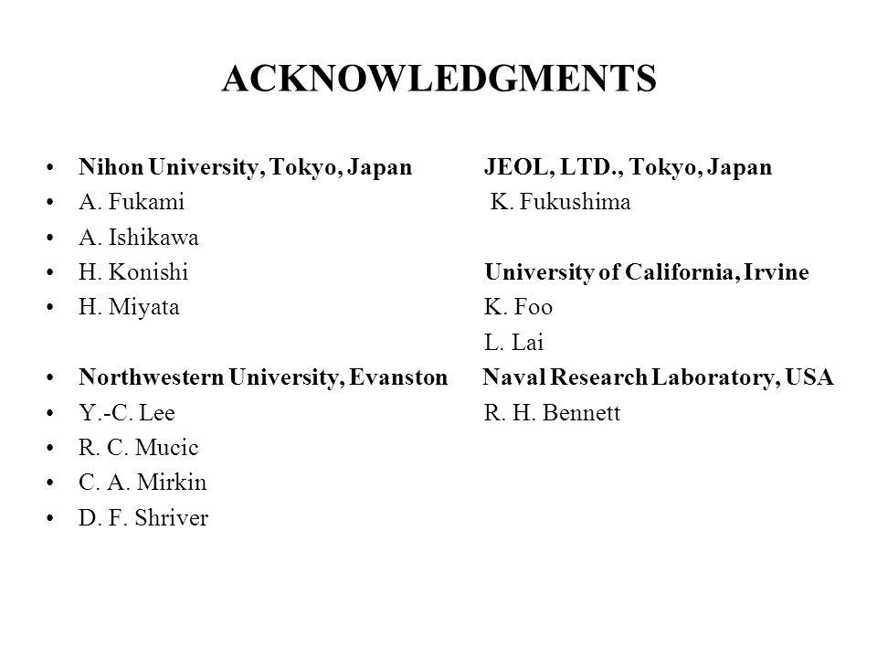 ACKNOWLEDGMENTS Nihon University, Tokyo, Japan JEOL, LTD., Tokyo, Japan A. Fukami K. Fukushima A. Ishikawa H. Konishi University of California, Irvine