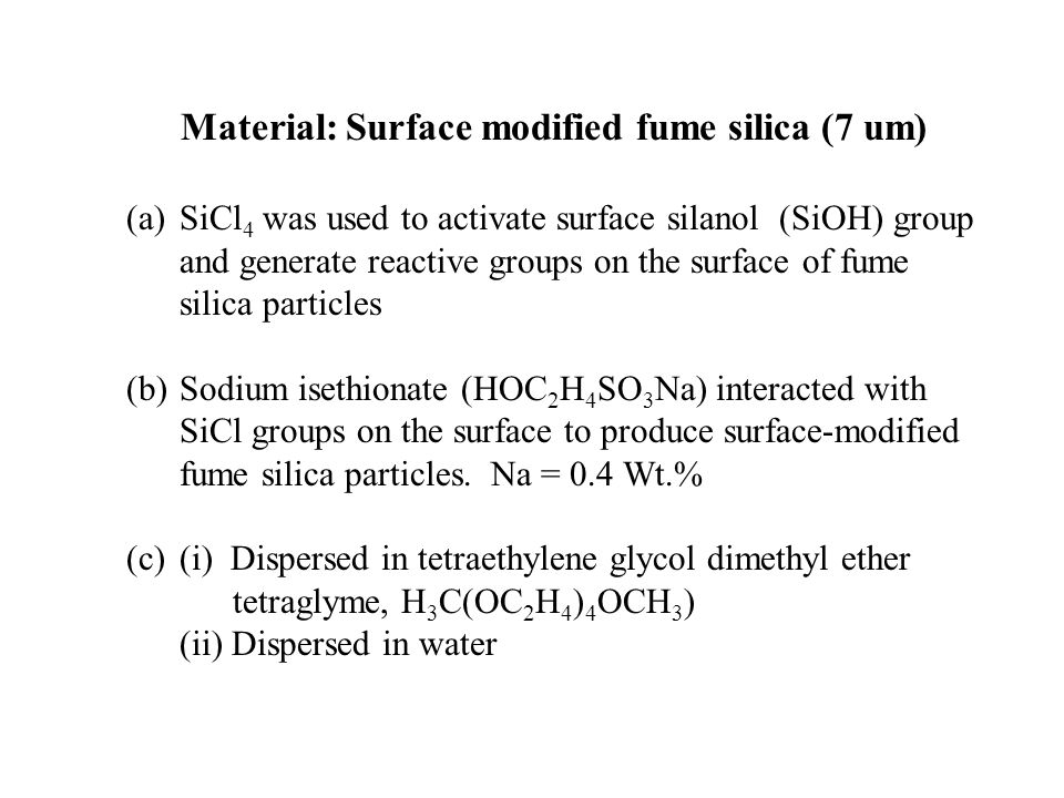 Material: Surface modified fume silica (7 um) (a)SiCl 4 was used to activate surface silanol (SiOH) group and generate reactive groups on the surface